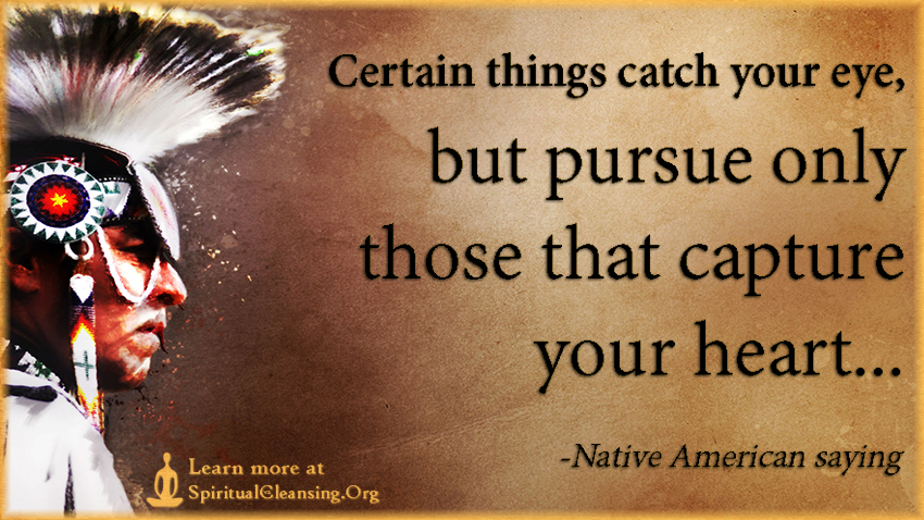 Certain things catch your eye, but pursue only those that capture your heart...