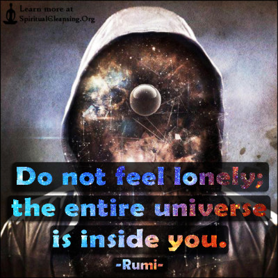 Do not feel lonely; the entire universe is inside you.