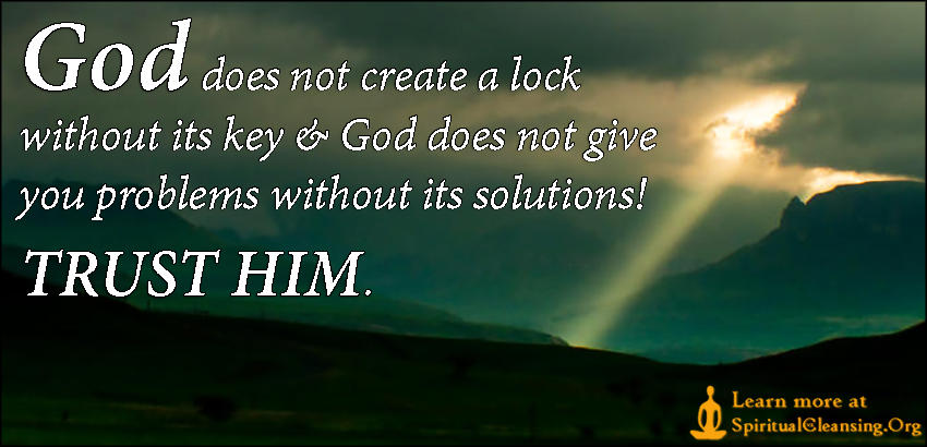 God does not create a lock without its key & God does not give you problems without its solutions! TRUST HIM