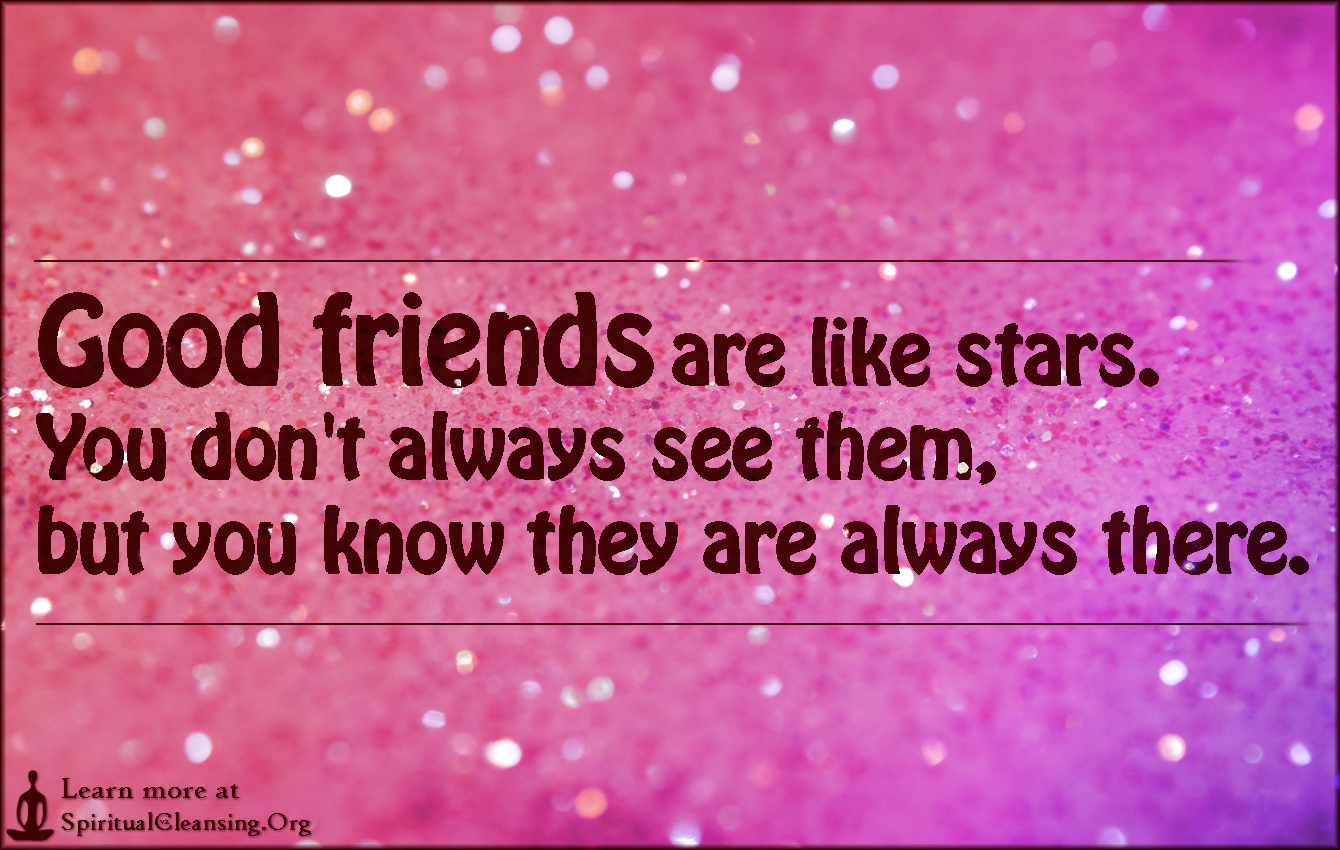 Quotes About Good Friendship Good Friends Are Like Starsyou Don't Always See Them But You