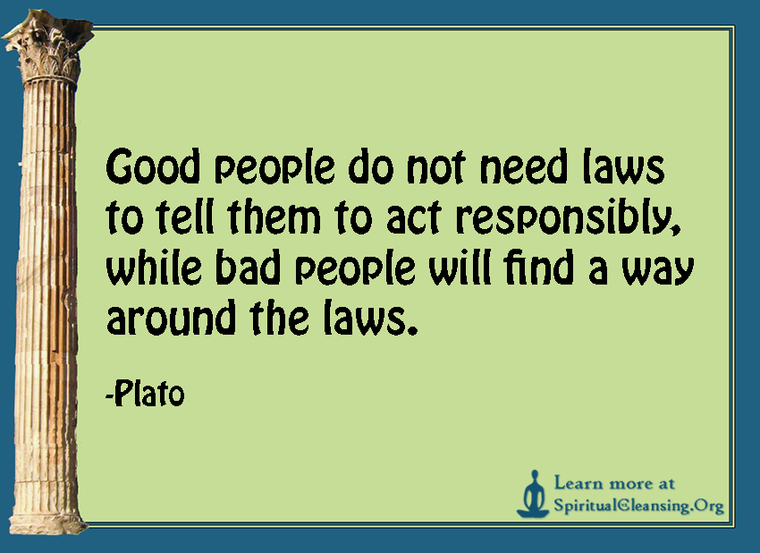 Good people do not need laws to tell them to act responsibly, while bad people will find a way around the laws.