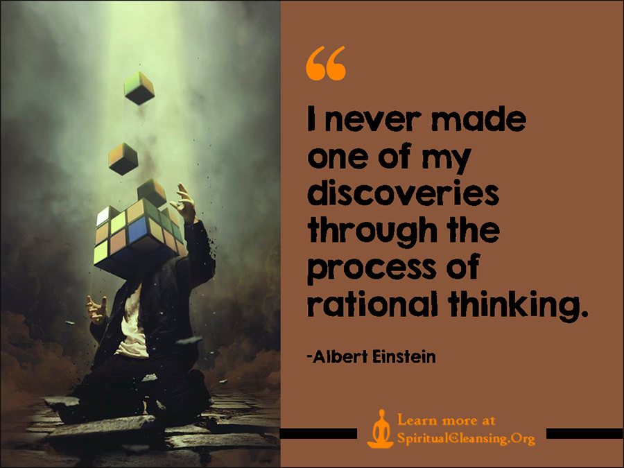 I never made one of my discoveries through the process of rational thinking.