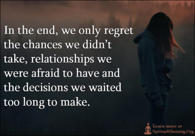 In the end, we only regret the chances we didn't take, relationships we were afraid to have and the decisions we waited too long to make.