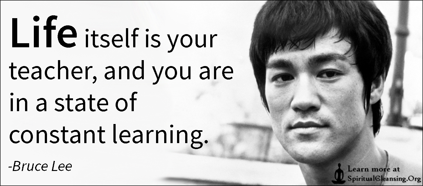 Life Itself Is Your Teacher And You Are In A State Of Constant