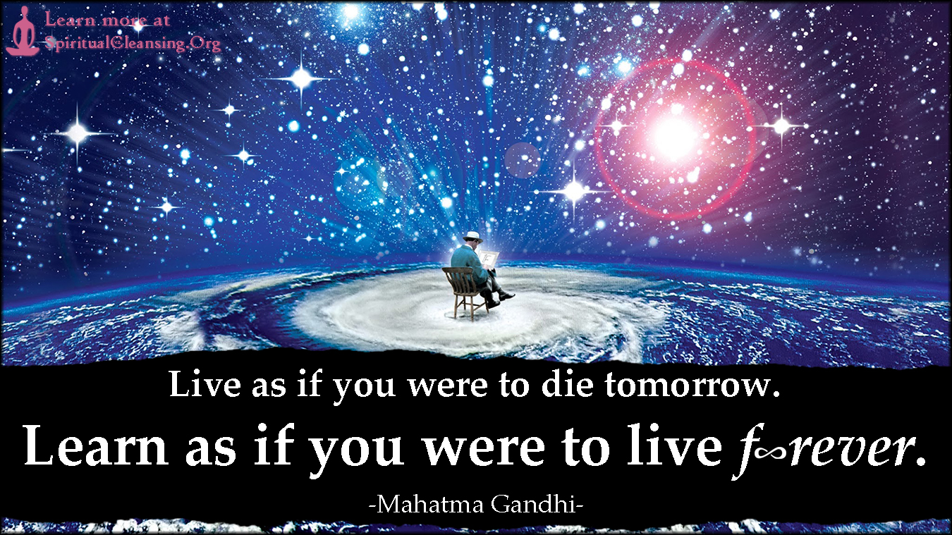 Live as if you were to die tomorrow. Learn as if you were to live forever.