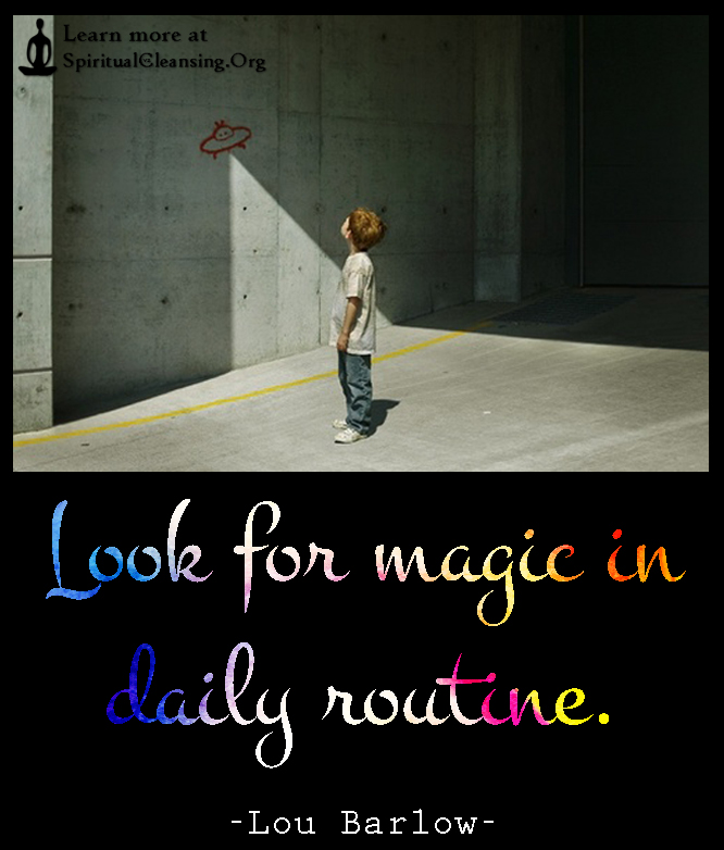 Look for magic in daily routine.