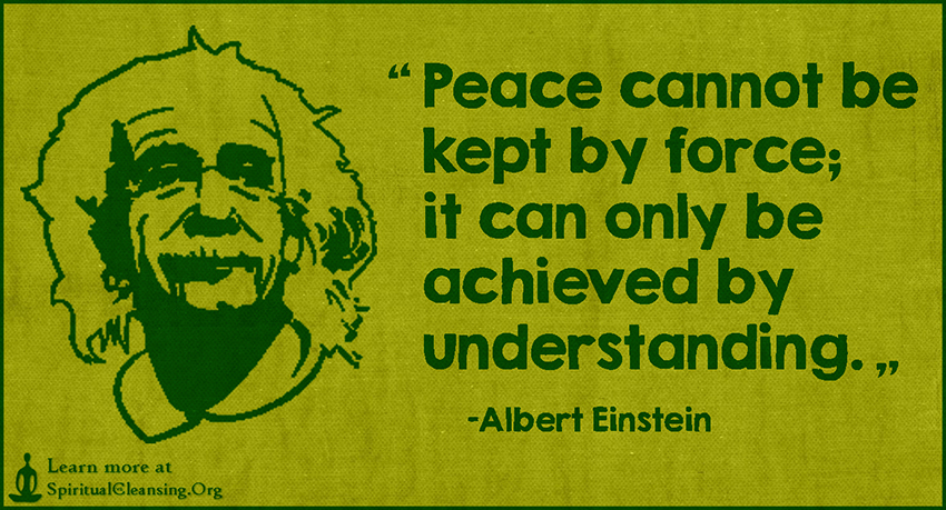 Peace Cannot Be Kept By Force; It Can Only Be Achieved By