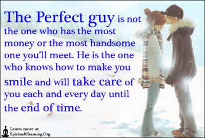 The Perfect guy is not the one who has the most money or the most handsome one you'll meet. He is the one