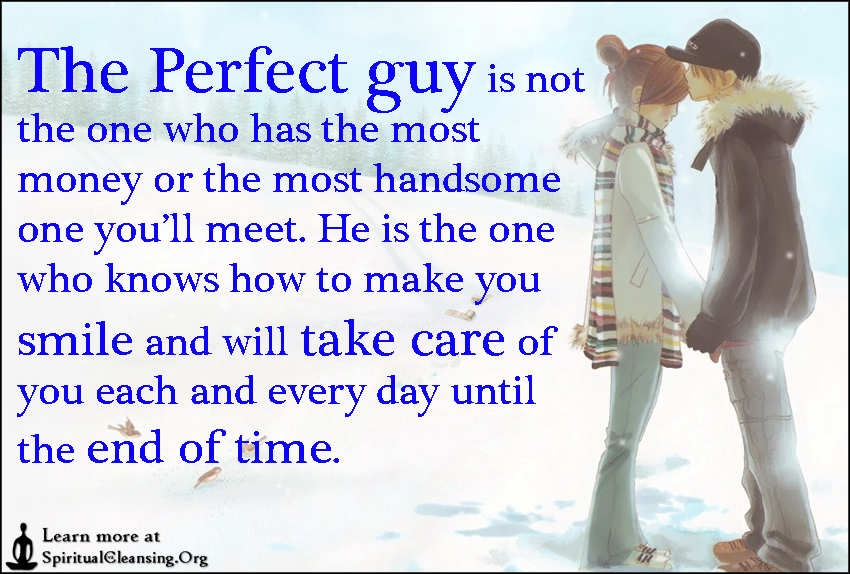 The Perfect Guy Is Not The One Who Has The Most Money Or The Most Handsome One You Ll Meet He