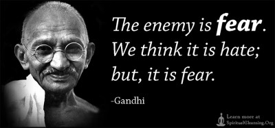 The enemy is fear. We think it is hate; but, it is fear.