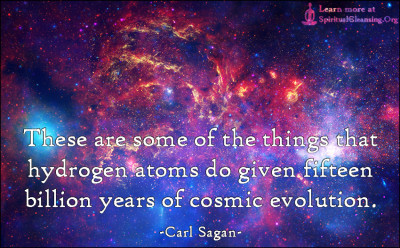These are some of the things that hydrogen atoms do given fifteen billion years of cosmic evolution.