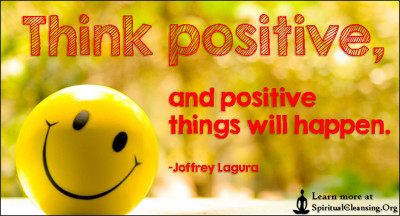 Think positive, and positive things will happen.