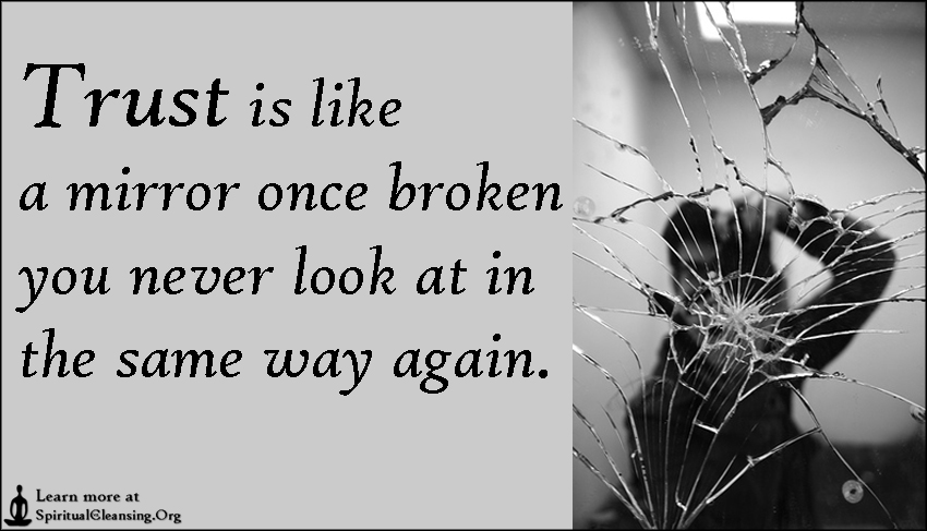 Trust is like a mirror once its broken, its never seen the same ...