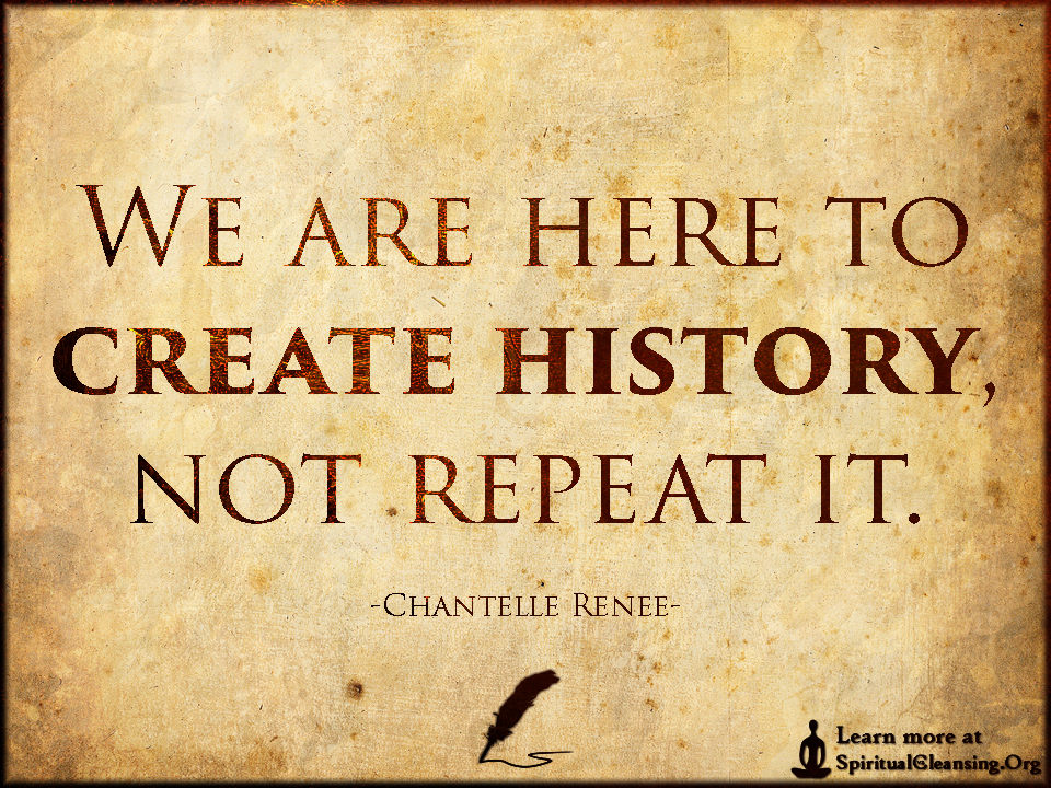 We are here to create history, not repeat it.