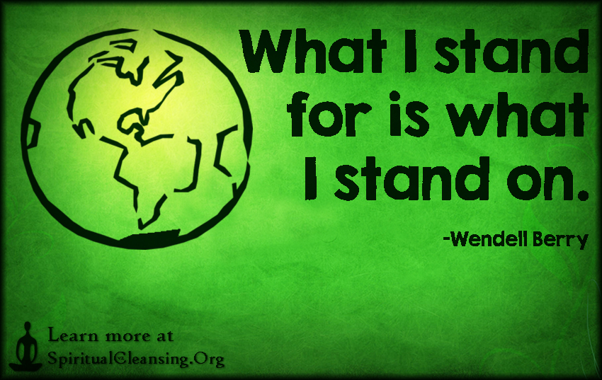 What I stand for is what I stand on.