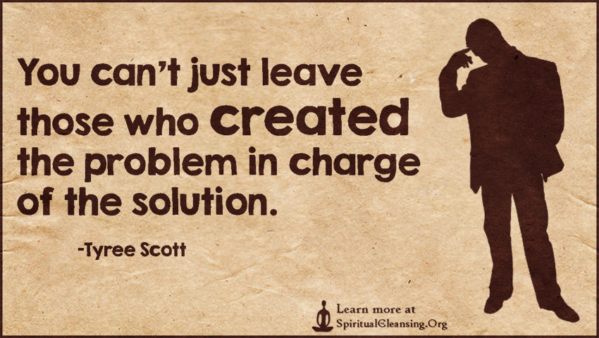 You can't just leave those who created the problem in charge of the solution.