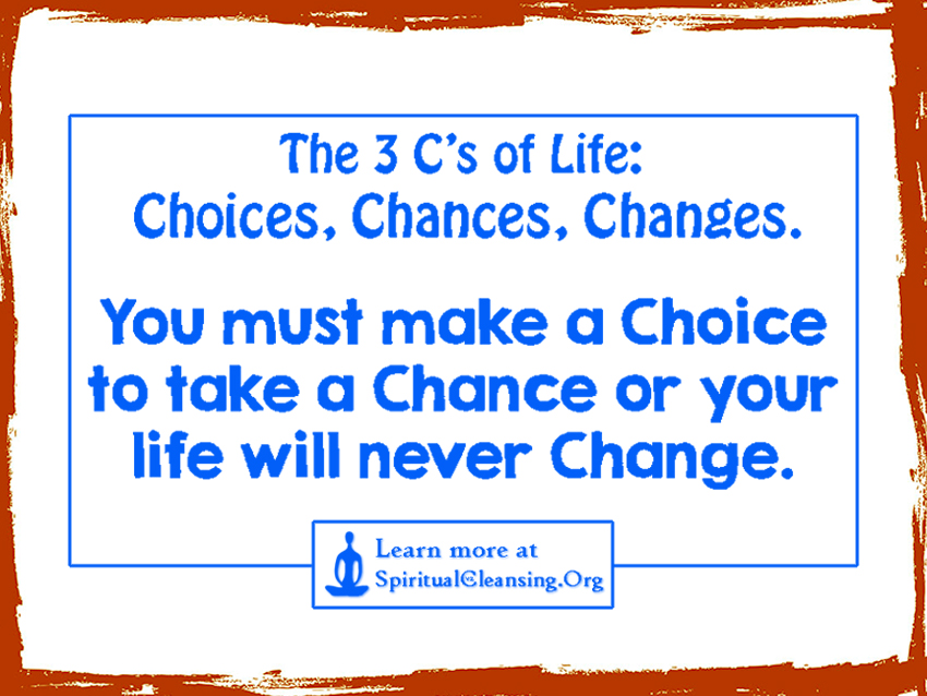 You must make a choice to take a chance or your life will never change.