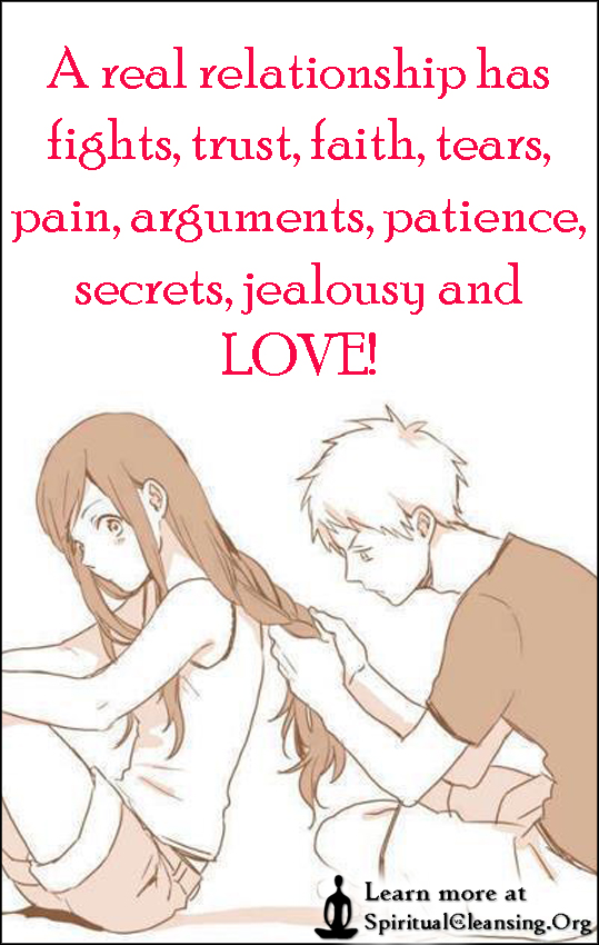 A real relationship has fights, trust, faith, tears, pain, arguments, patience, secrets, jealousy and LOVE!