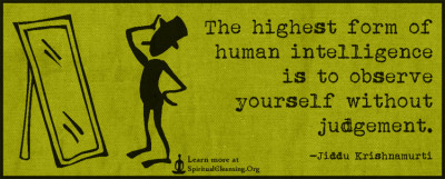 The highest form of human intelligence is to observe yourself without judgement.