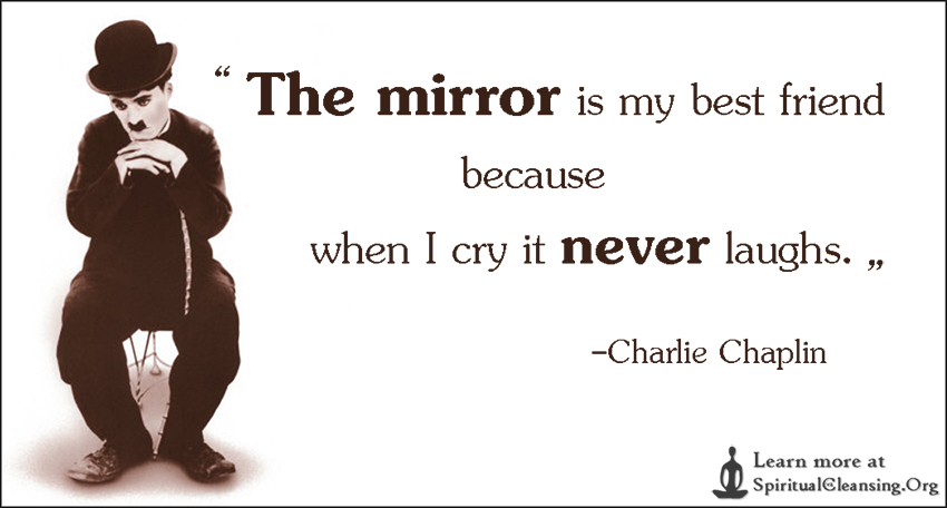 The mirror is my best friend because when I cry it never laughs.