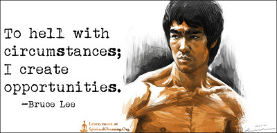 To hell with circumstances; I create opportunities.