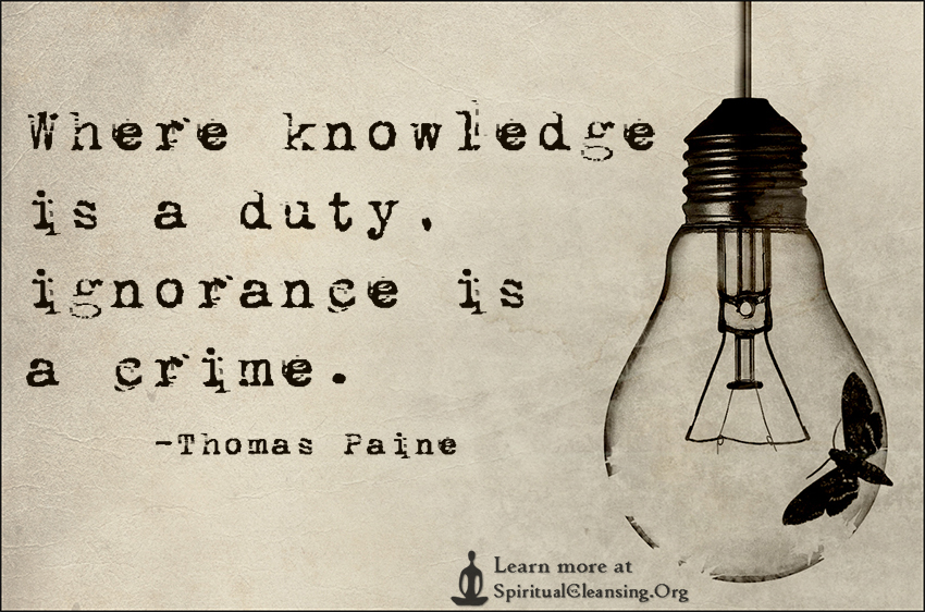 Where knowledge is a duty, ignorance is a crime.