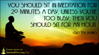 You should sit in meditation for 20 minutes a day, unless you're too busy; then you should sit for an hour.