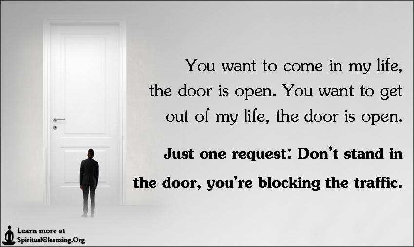 You want to come in my life the door is open. You want to. u201c  sc 1 st  SpiritualCleansing.Org & You want to come in my life the door is open. You want to get out ...