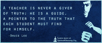 A teacher is never a giver of truth; he is a guide, a pointer to the truth that each student must find for himself.