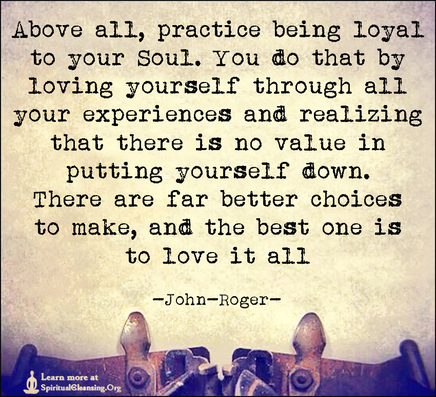 Above all practice being loyal to your soul you do that by loving above all practice being loyal to your soul you do that by loving yourself solutioingenieria Gallery