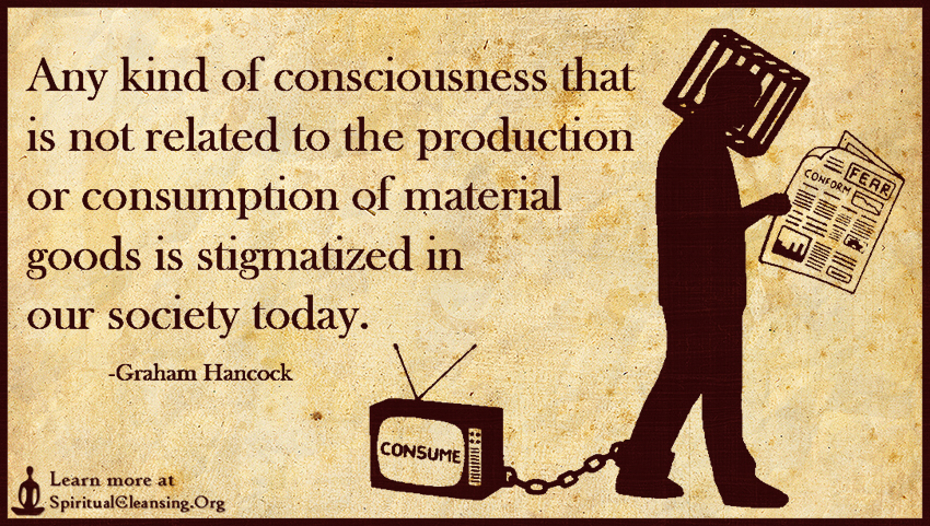 Any kind of consciousness that is not related to the production or consumption of material goods is stigmatized in our society today.