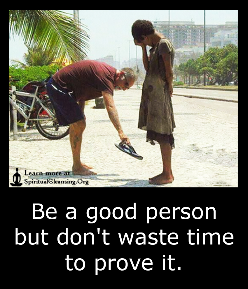 Good Person Quotes Be A Good Person But Don't Waste Time To Prove It