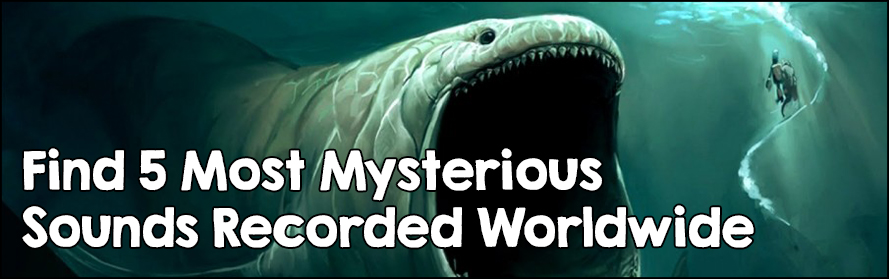 Find 5 Most Mysterious Sounds Recorded Worldwide
