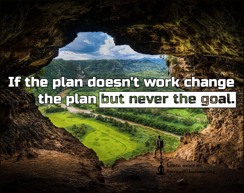 If the plan doesn't work change the plan but never the goal.