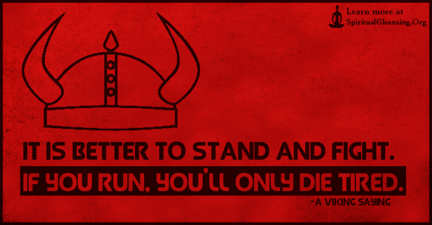 It is better to stand and fight. If you run, you'll only die tired.