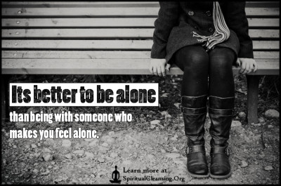 Its better to be alone than being with someone who makes you feel alone.