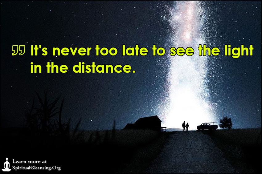 It's never too late to see the light in the distance.