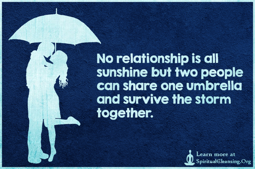 No relationship is all sunshine but two people can share one umbrella and survive the storm together.