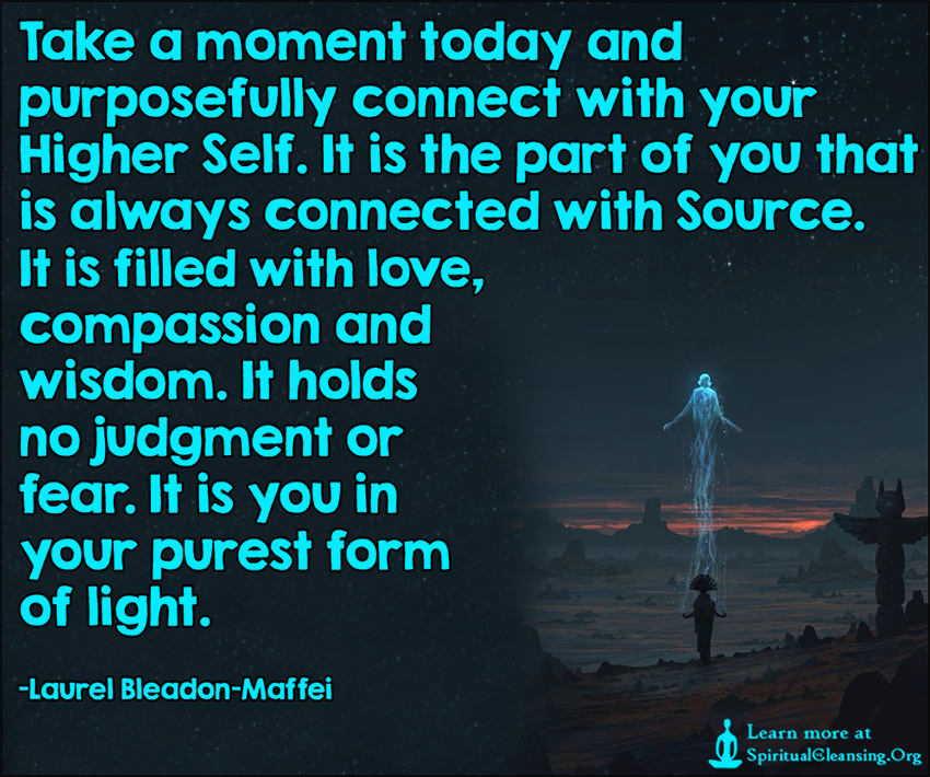 Take a moment today and purposefully connect with your Higher Self. It is the part of you that is always connected with Source. It is filled with love, compassion and wisdom.
