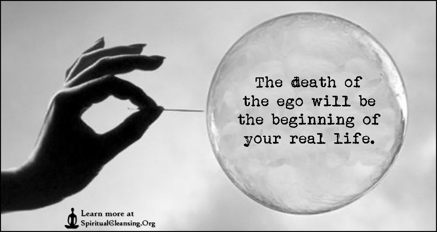 The death of the ego will be the beginning of your real life.