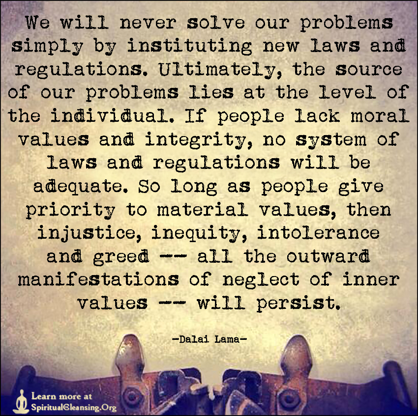 We will never solve our problems simply by instituting new laws and regulations.