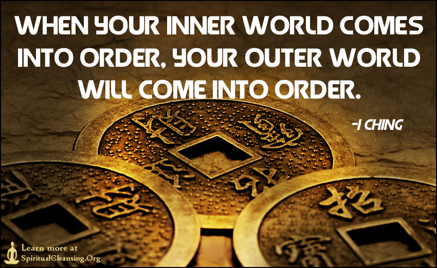 When your inner world comes into order, your outer world will come into order.