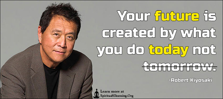 Your future is created by what you do today not tomorrow.