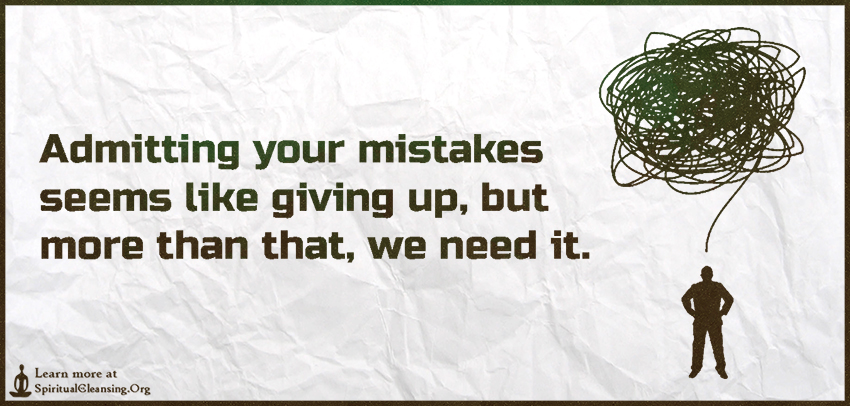 Admitting your mistakes seems like giving up, but more than that, we need it.