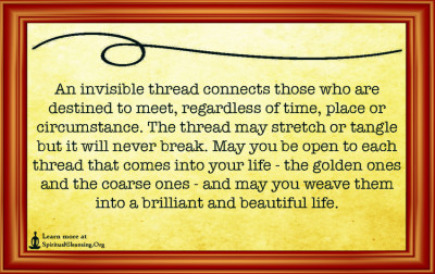 An invisible thread connects those who are destined to meet, regardless of time, place or circumstance. The thread may stretch