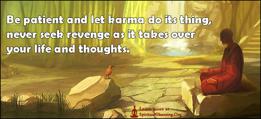 Be patient and let karma do it's thing, never seek revenge as it takes over your life and thoughts.