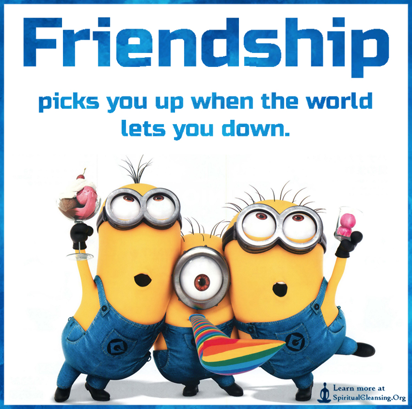 Friendship picks you up when the world lets you down.