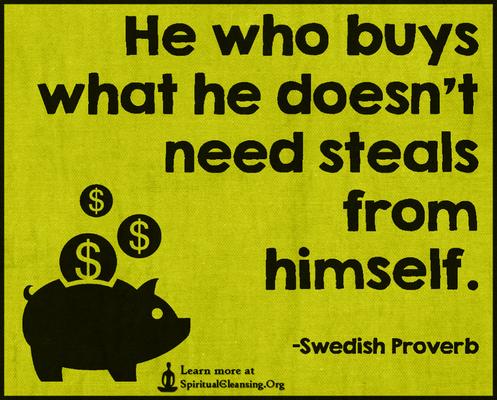 He who buys what he doesn't need steals from himself.