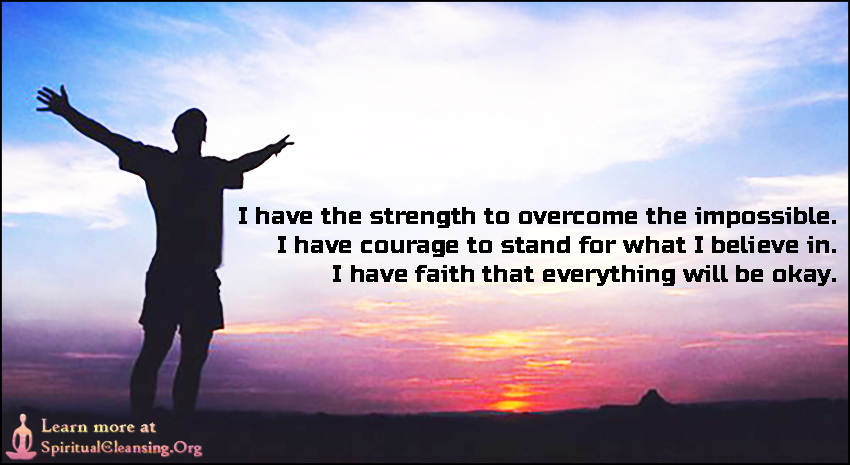I have the strength to overcome the impossible.