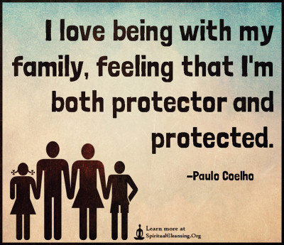 I love being with my family, feeling that I'm both protector and protected.